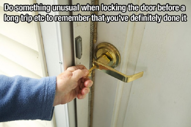 Do something unusual when locking the door before a long trip etc to remember that you've definitely done it.