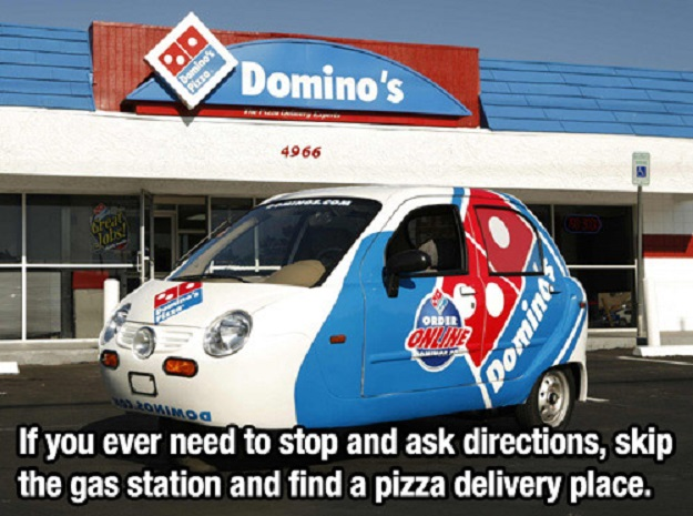 If you ever need to stop and ask directions, skip the gas station and find a pizza delivery place.