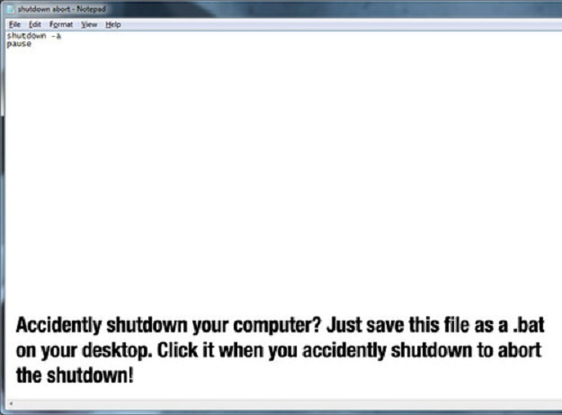 Accidently shutdown your computer? Just have saves this files as a .bat on your desktop. Click it when you accidently shutdown to abort the shutdown!