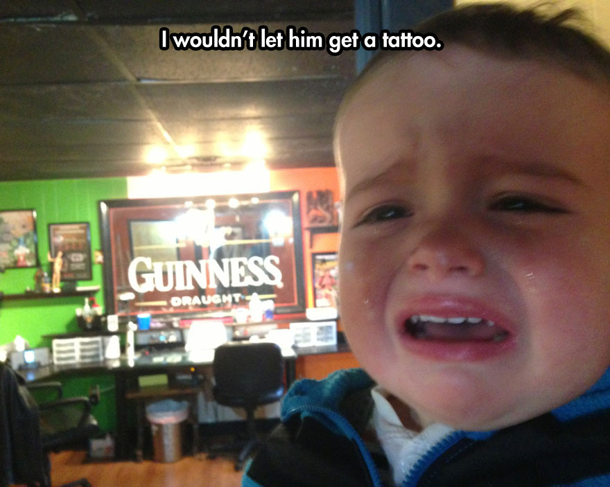 I wouldn't let him get  a tattoo.