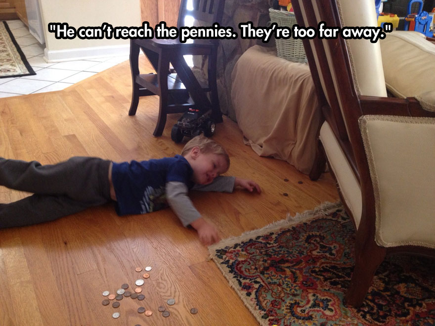 He can't reach the pennies. They're too far away.