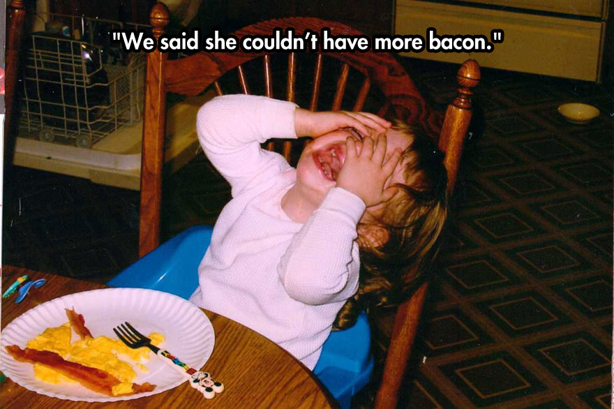 We said she couldn't have more bacon.