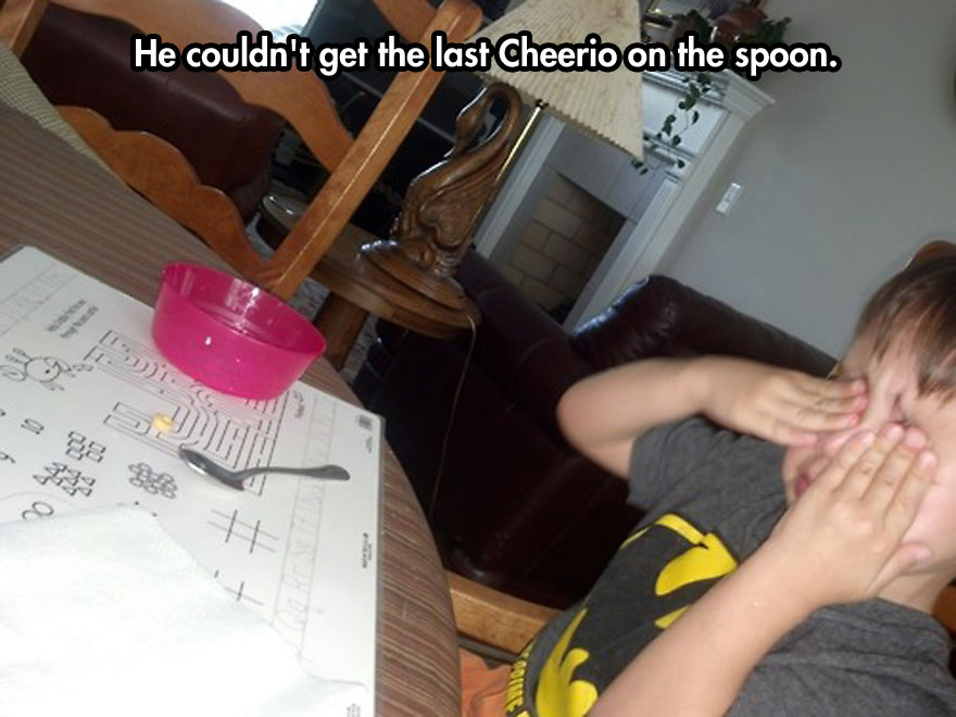 He couldn't get the last Cheerio on the spoon.