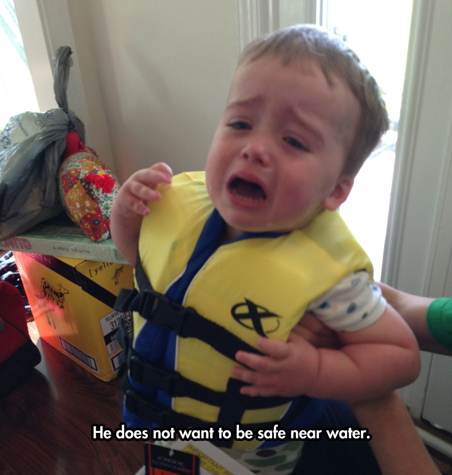 He does not want to be safe near water.