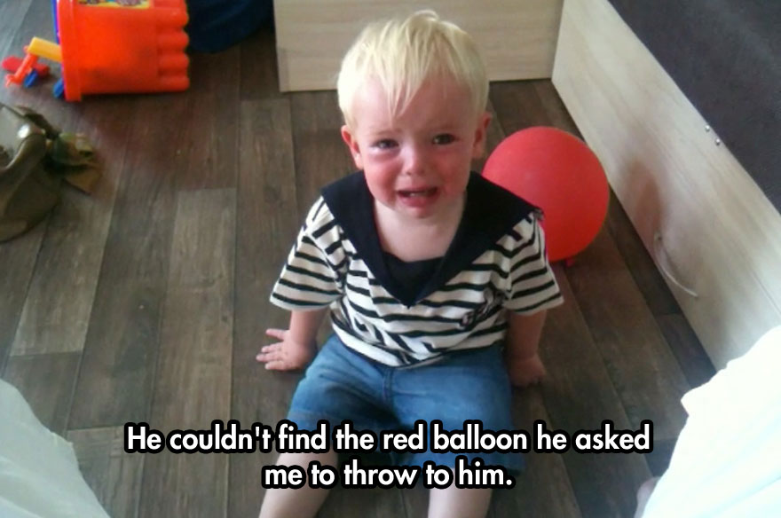 He couldn't find the red balloon he asked me to throw to him.